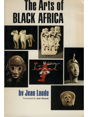 The Arts of Black Africa by Jean Laude
